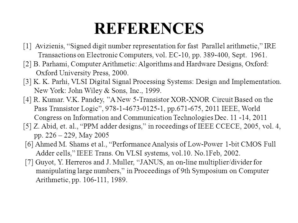 REFERENCES [1] Avizienis, Signed digit number representation for fast Parallel arithmetic, IRE.